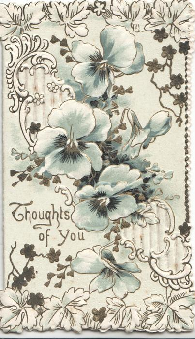 THOUGHTS OF YOU in gilt, pale blue/white pansies as part of complex perforated leafy design