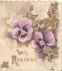 WITH REGARDS (W & R illuminated) in gilt, purple pansies above, stylised ivy leaves around