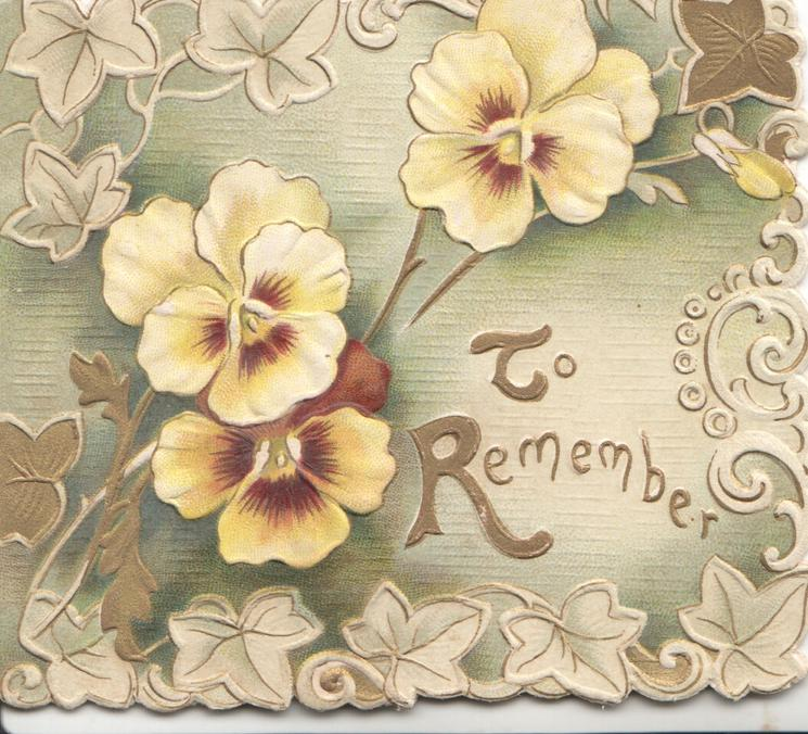 TO REMEMBER (T & R illuminated) in gilt, yellow/purple pansies above, stylised ivy leaf marginal design