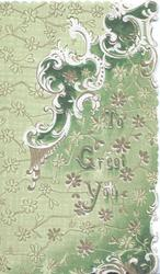 TO GREET YOU in gilt, below stylised gilt, green & white flowers, pale green background