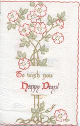 TO WISH YOU HAPPY DAYS(illuminated), below stylised red, green & white flowers, cream background