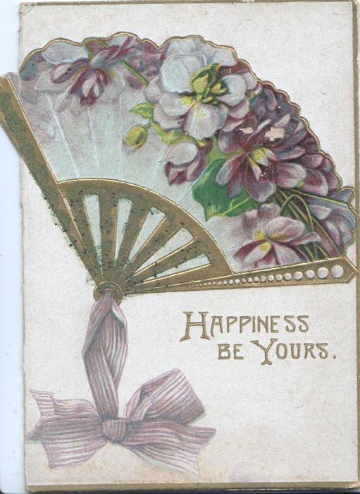 HAPPINESS BE YOURS In gilt below violets on gilt fan, purple ribbon below