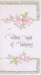 GOLDEN DAYS OF GLADNESS(illuminated) in gilt/pink between pink wild roses marginal brown design top & below