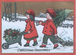 CHRISTMAS GREETINGS girl in red wheelbarrow of holly, boy carries Christmas tree, snow scene