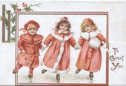 TO GREET YOU inset of 3 girls dressed in red holding hands & skating front