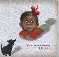 """B-O-O-- I WANTS-TO-KISS YOO I DO- B-O-O"" head & shoulders of unhappy black girl, small black dog below"