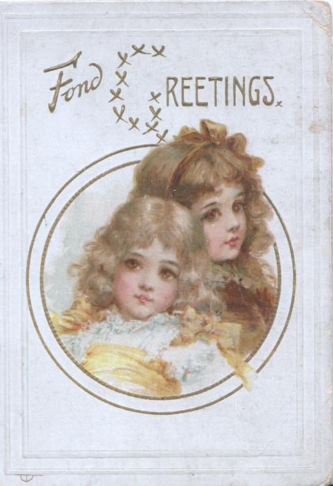 FOND GREETINGS(G illuminated) head & circular inset head & shoulder study of 2 girls, much hair