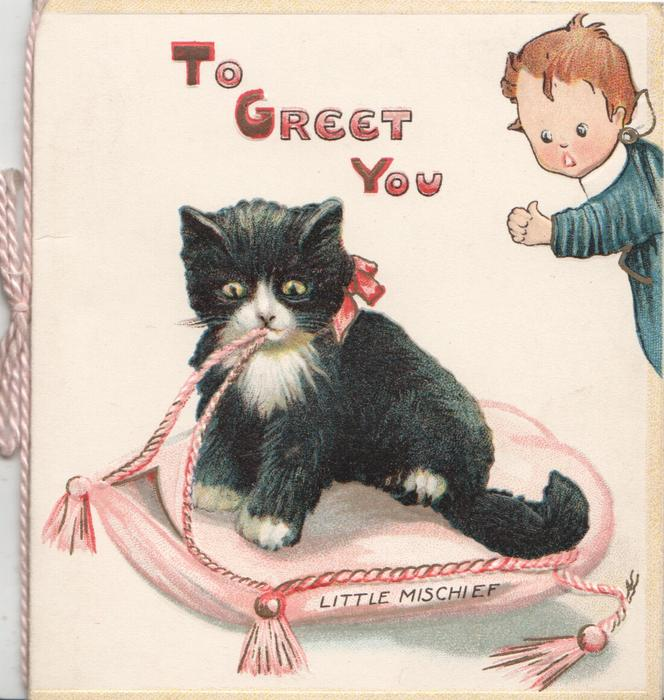 TO GREET YOU kitten sitting on cushionwith thread in mouth, boy observes from right, LITTLE MISCHIEF below
