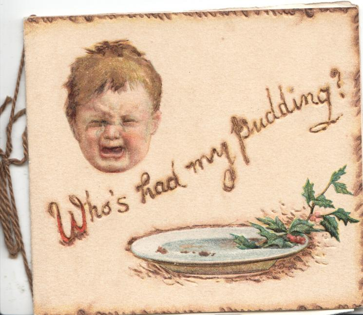 WHO'S HAD MY PUDDING below weeping boy & above berried holly on plate