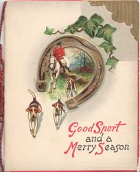 GOOD SPORT AND A MERRY SEASON in red & black, huntdman & hounds in horseshoe below ivy