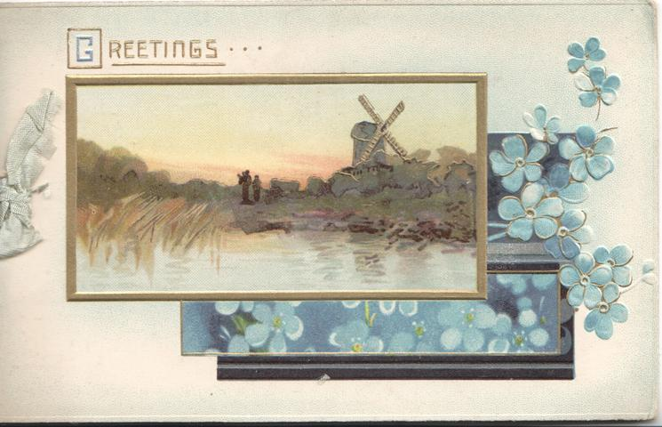 GREETINGS in gilt above gilt bordered watery rural inset with windmill,  forget-me-nots below over design