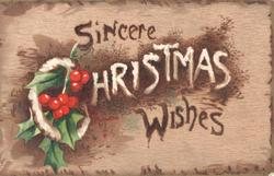 SINCERE CHRISTMAS WISHES ( CHRISTMAS in white),berried holly, brown background