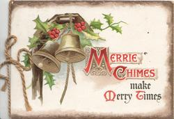 MERRIE CHIMES MAKE MERRY TIMES(illuminated) beside berried holly & 2 gilt bells