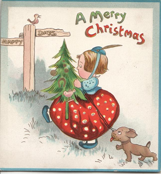 A MERRY CHRISTMAS above girl striding left carrying tree, dog follows, HAPPY DAYS on sign posty dog & cat