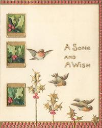 A SONG AND A WISH in gilt, 3 oblong panels of green holly left, 3 birds above 3 gilt holly stems