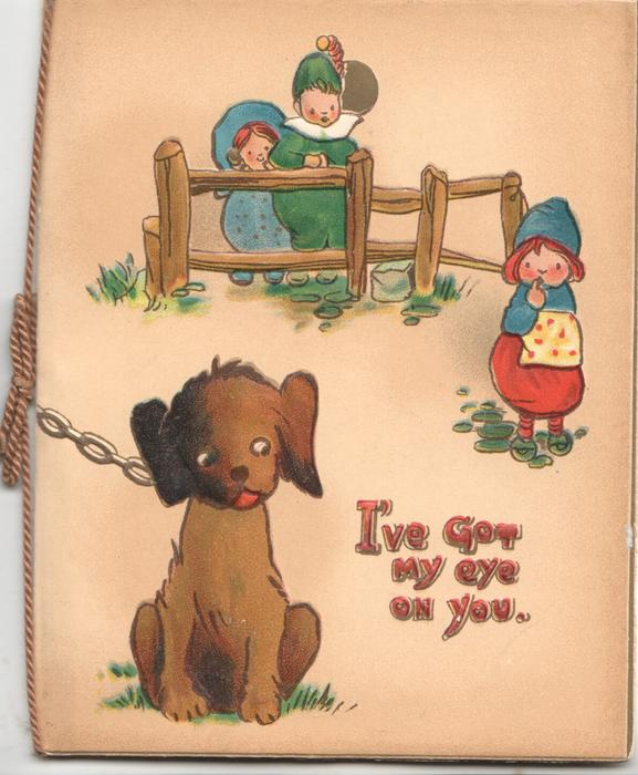 I'VE GOT MY EYE ON YOU in red below 3 children above observing chained dog below right, fawn background