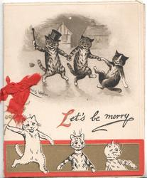 LETS BE MERRY below three cats walking front somewhat inebriated, sketches of 3 white cats below, one waving holly