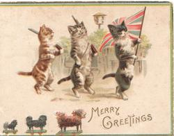 MERRY GREETINGS in gilt, 3 cats march on hind legs carrying guns and flag, toy dogs below