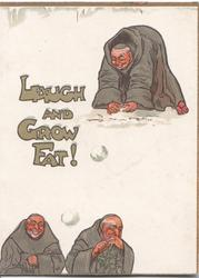 LAUGH AND GROW FAT! in gilt, 3 monks snow-ball