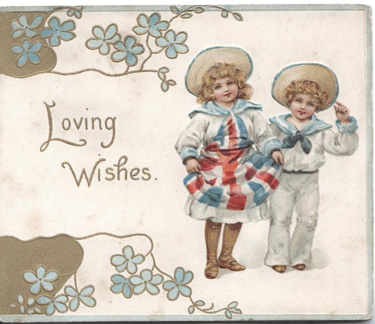 LOVING WISHES in gilt left, girl & boy in sailor's outfits stand holding Union Jack. gilt & forget-me-not designs left