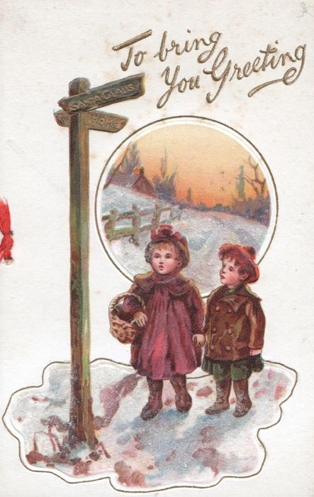 TO BRING YOU GREETING in gilt over boy & girl looking up at signpost to SANTA CLAUS or HOME, snowy rural inset