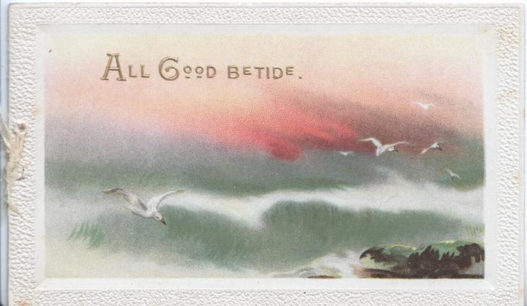 ALL GOOD BETIDE in gilt above evening seascape, gulls