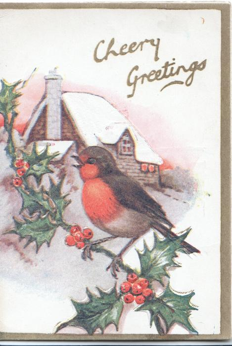 CHEERY GREETINGS in gilt above snow scene, English robin perched on berried holly in front of cottage