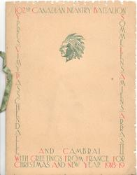 102 ND. CANADIAN INFANTRY BATTALION at top, other battles listed down both sides of front AND CAMBRAE at bottom WITH GREETINGS FROM FRANCE FOR CHRISTMAS AND NEW YEAR 1918-19, Indian head near top