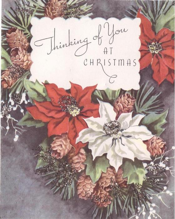 THINKING OF YOU AT CHRISTMAS over white & red poinsettias, pine boughs with cones, glittered