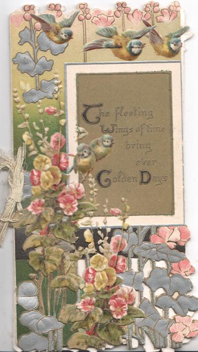 THE FLEETING WINGS OF TIME....on gilt plaque, hollyhocks left & belolw,  blue -birds above & left