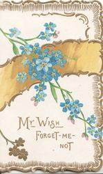 MY WISH FORGET-ME-NOT below blue forget-me nots across golden band, gilt design on 3 margins