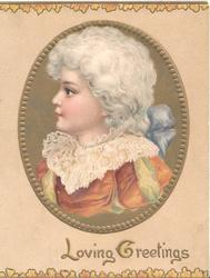 LOVING GREEETINGS in gilt below circular inset head & shoulders of girl in old style dress looking left