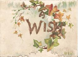 A WISH glittered centrally, surrounded by circlet of ivy leaves with white flowers