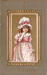 WITH LOVE  girl in white & pink dress with matching bonnet on gilt picture frame inset