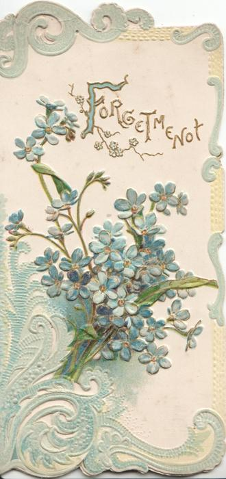 FORGET ME NOT in gilt over blue forget-me-nots, elaborate green marginal & lower left corner design