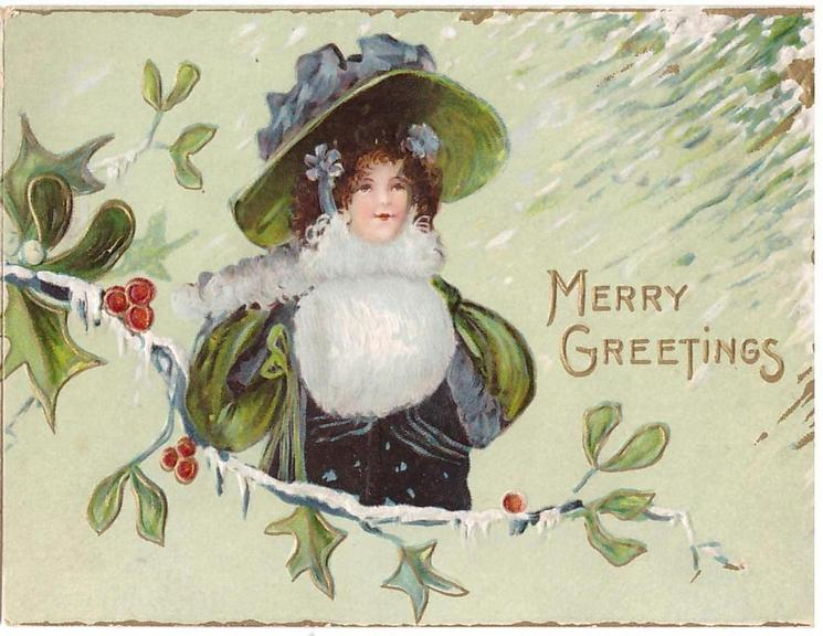 MERRY GREETINGS woman in large green hat & white muff, holly & mistletoe from left, green background