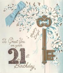 TO GREET YOU ON YOUR 21ST BIRTHDAY gilt key with tag HAPPY DAYS over white flowers