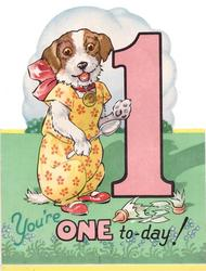 YOU'RE ONE TO-DAY dressed dog on hind legs next to large pink 1, broken milk bottle front