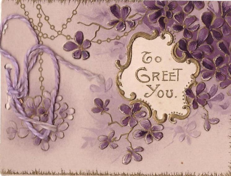 TO GREET YOU in gilt inset, surrounded by purple violets
