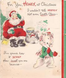FOR YOU, HONEY, AT CHRISTMAS I WOULDN'T TELL NOBODY NOT EVEN SANTA CLAUS seated Santa scratches head at dressed bear