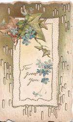 TO GREET YOU in gilt on white plaque below sprays of blue forget-me-nots & ivy,