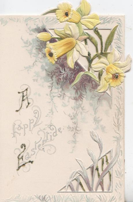 A HAPPY EASTERTIDE (A & E glittered) below daffodils, perforated design above & below right