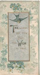 THE WORDS ARE FEW BUT THE WISH IS TRUE in gilt on silver plaque below swallow, surrounded by forget-me-nots