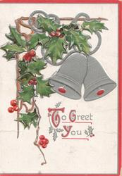 TO GREET YOU (T G & Y illuminated) in silver, berried holly above 2 silver bells