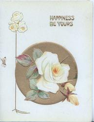 HAPPINESS BE YOURS in gilt above white rose on gilt plaque