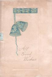 ALL GOOD WISHES in gilt below 2 hanging bells suspended from blue plaque of forget-me-nots