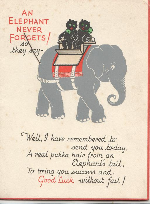 AN ELEPHANT NEVER FORGETS! ... elephant walks right , 2 personised cats on his back