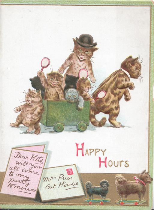 HAPPY HOURS(H's illuminated) mother cat pulls cart & kittens right, father observes, invitation letter & envelope below, 2 tiny dogs