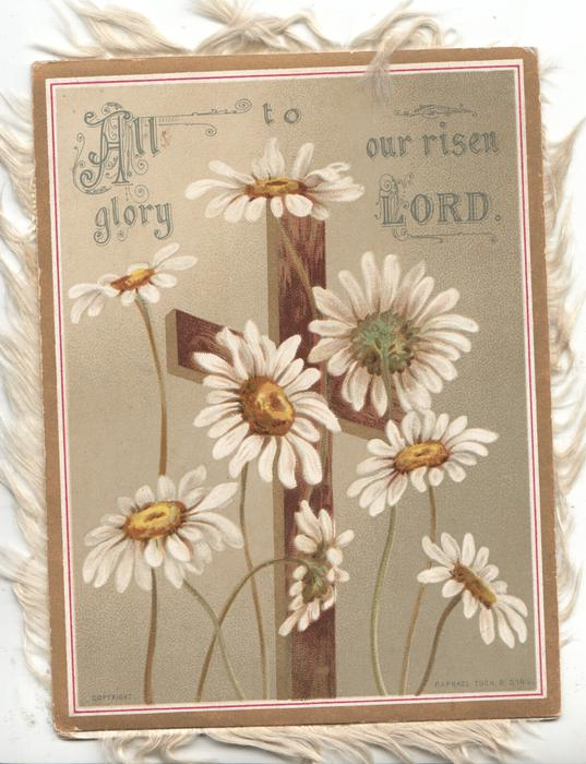 ALL GLORY TO OUR RISEN LORD above wooden cross behind white daisies with yellow centres