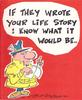 IF THEY WROTE YOUR LIFE STORY I KNOW WHAT IT WOULD BE reporter with notepad